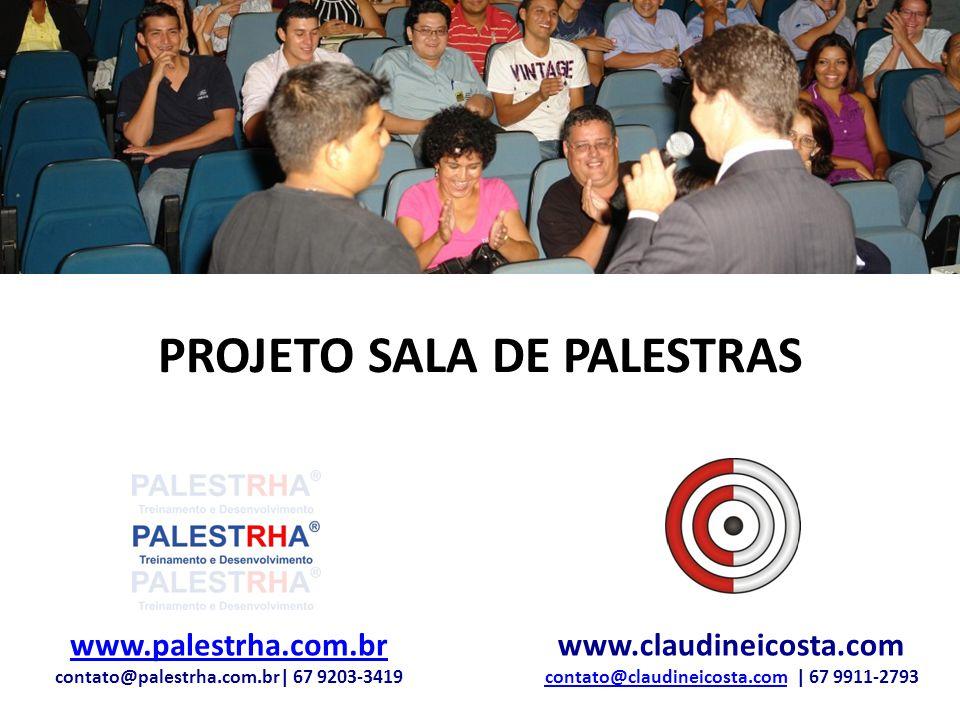 PROJETO SALA DE PALESTRAS www.palestrha.com.br www.palestrha.com.br contato@palestrha.com.br| 67 9203-3419 www.claudineicosta.com contato@claudineicosta.com | 67 9911-2793 contato@claudineicosta.com
