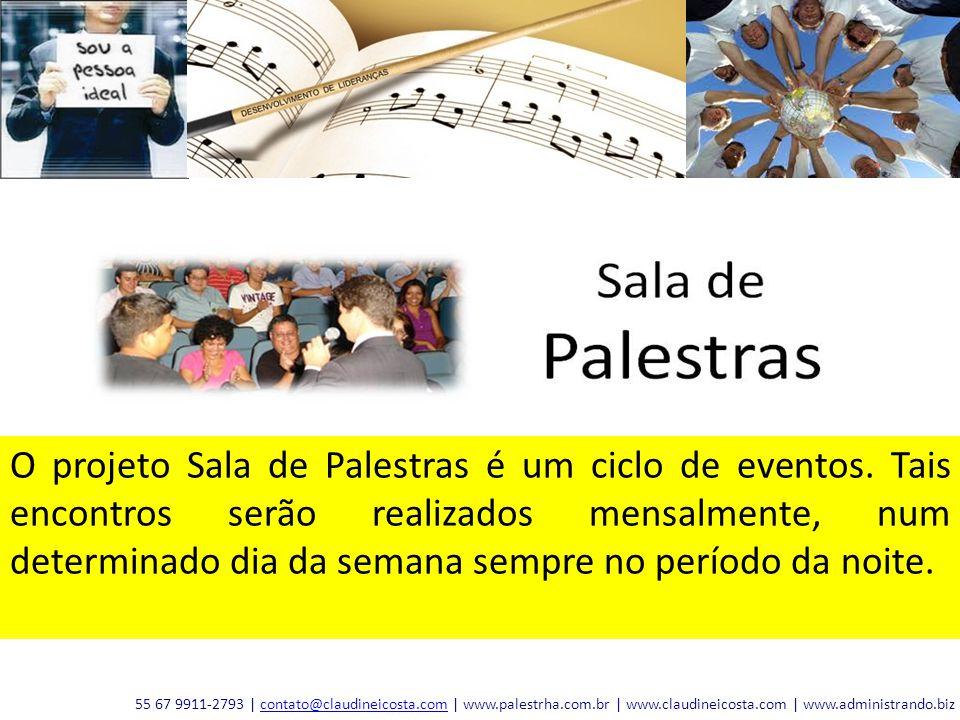 O projeto Sala de Palestras é um ciclo de eventos. Tais encontros serão realizados mensalmente, num determinado dia da semana sempre no período da noi