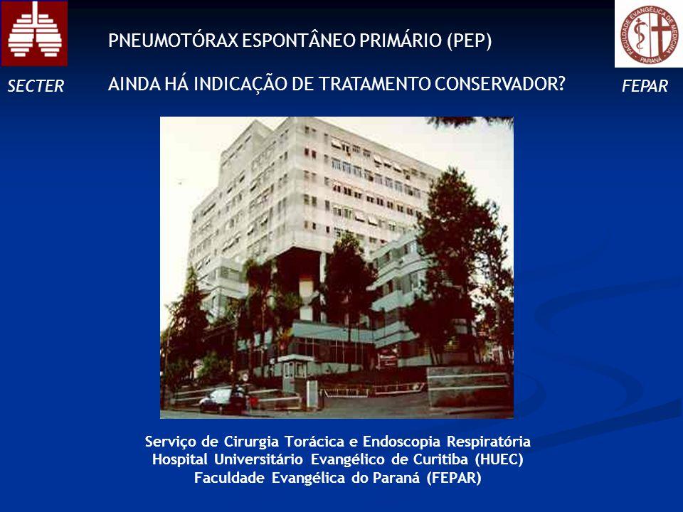 Serviço de Cirurgia Torácica e Endoscopia Respiratória Hospital Universitário Evangélico de Curitiba (HUEC) Faculdade Evangélica do Paraná (FEPAR) SECTERFEPAR PNEUMOTÓRAX ESPONTÂNEO PRIMÁRIO (PEP) AINDA HÁ INDICAÇÃO DE TRATAMENTO CONSERVADOR?