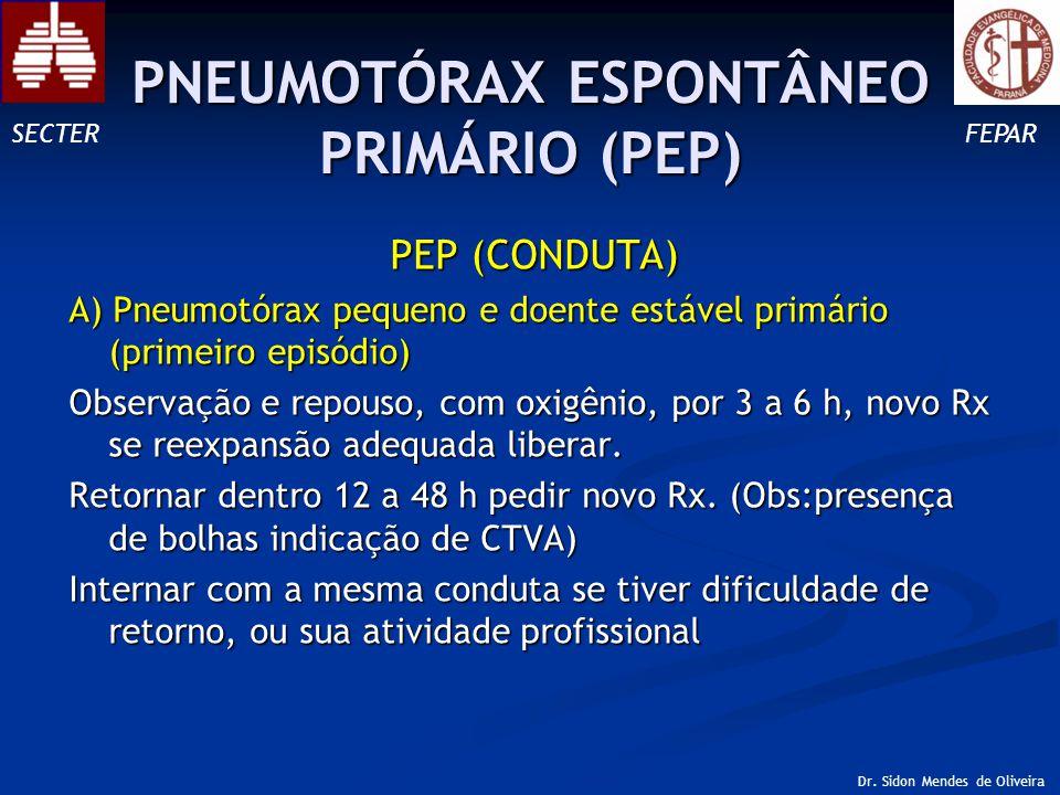 PEP (CONDUTA) A) Pneumotórax pequeno e doente estável primário (primeiro episódio) Observação e repouso, com oxigênio, por 3 a 6 h, novo Rx se reexpansão adequada liberar.
