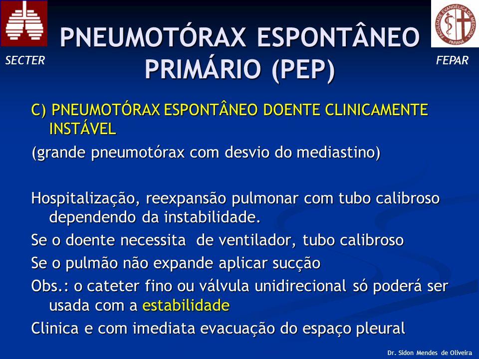 C) PNEUMOTÓRAX ESPONTÂNEO DOENTE CLINICAMENTE INSTÁVEL (grande pneumotórax com desvio do mediastino) Hospitalização, reexpansão pulmonar com tubo calibroso dependendo da instabilidade.