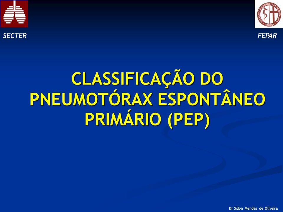 CLASSIFICAÇÃO DO PNEUMOTÓRAX ESPONTÂNEO PRIMÁRIO (PEP) SECTERFEPAR Dr Sidon Mendes de Oliveira