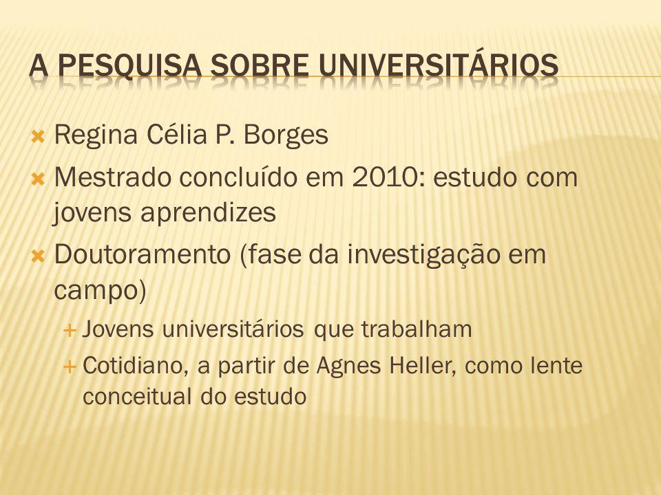  Regina Célia P. Borges  Mestrado concluído em 2010: estudo com jovens aprendizes  Doutoramento (fase da investigação em campo)  Jovens universitá