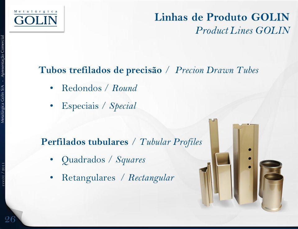 rev.01 / 2011 Tubos trefilados de precisão / Precion Drawn Tubes • Redondos / Round • Especiais / Special Perfilados tubulares / Tubular Profiles • Qu