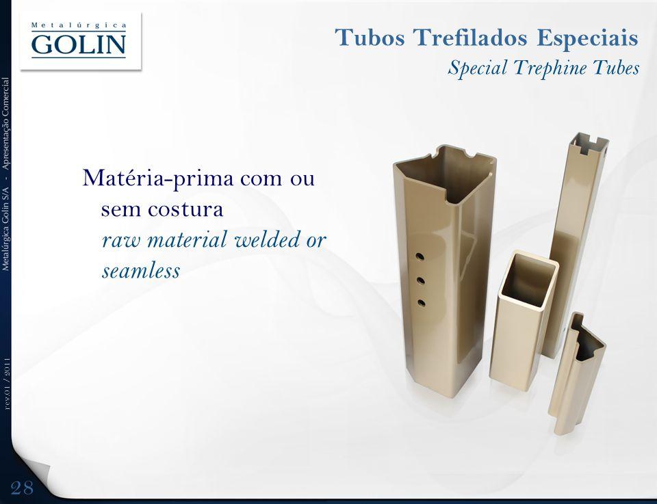 rev.01 / 2011 Matéria-prima com ou sem costura raw material welded or seamless Tubos Trefilados Especiais Special Trephine Tubes 28