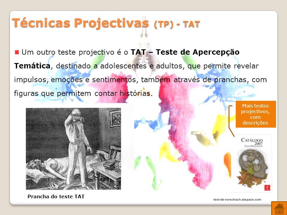 Técnicas Projectivas (TP) - TAT Um outro teste projectivo é o TAT – Teste de Apercepção Temática, destinado a adolescentes e adultos, que permite revelar impulsos, emoções e sentimentos, também através de pranchas, com figuras que permitem contar histórias.
