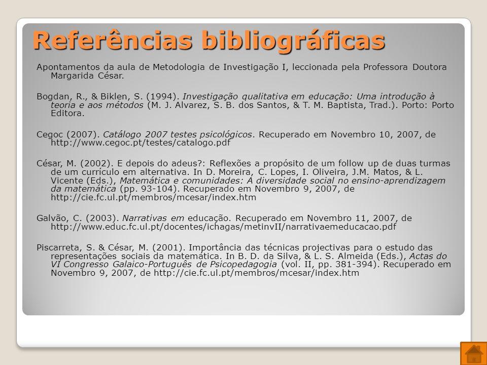 Referências bibliográficas Apontamentos da aula de Metodologia de Investigação I, leccionada pela Professora Doutora Margarida César.