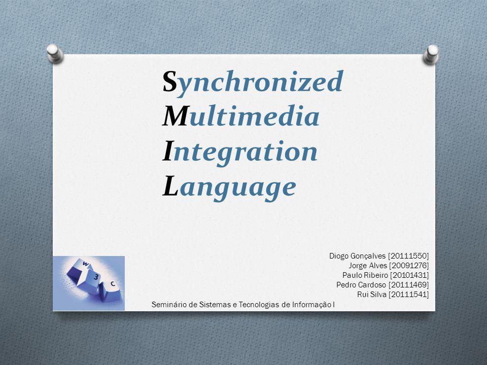 Synchronized Multimedia Integration Language Diogo Gonçalves [20111550] Jorge Alves [20091276] Paulo Ribeiro [20101431] Pedro Cardoso [20111469] Rui Silva [20111541] Seminário de Sistemas e Tecnologias de Informação I