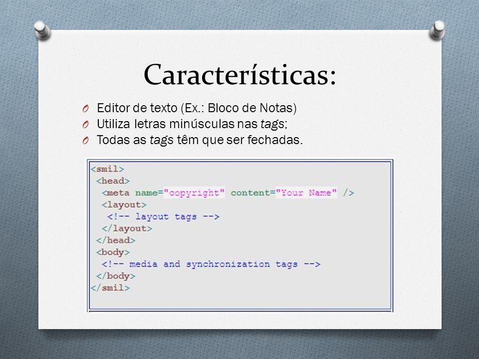 Características: O Editor de texto (Ex.: Bloco de Notas) O Utiliza letras minúsculas nas tags; O Todas as tags têm que ser fechadas.