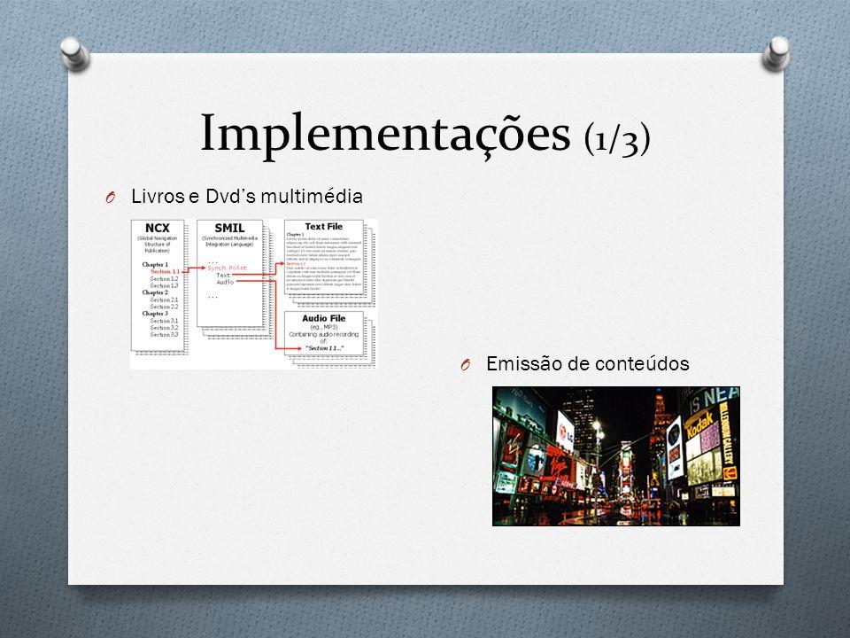 Implementações (1/3) O Livros e Dvd's multimédia O Emissão de conteúdos