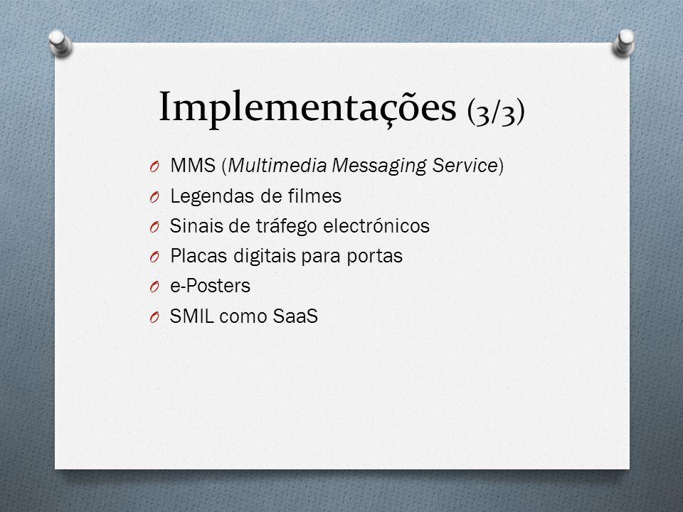 Implementações (3/3) O MMS (Multimedia Messaging Service) O Legendas de filmes O Sinais de tráfego electrónicos O Placas digitais para portas O e-Posters O SMIL como SaaS
