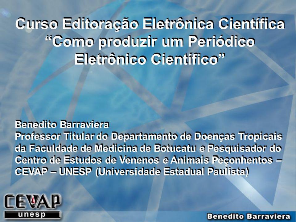 """Curso Editoração Eletrônica Científica """"Como produzir um Periódico Eletrônico Científico"""" Benedito Barraviera Professor Titular do Departamento de Doe"""