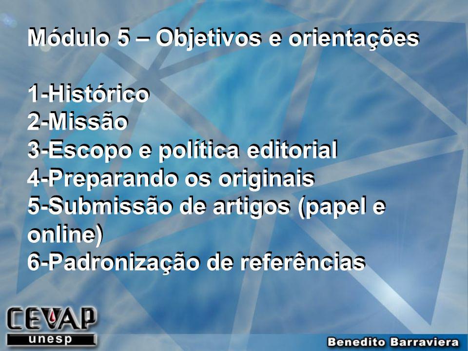 Módulo 5 – Objetivos e orientações 1-Histórico 2-Missão 3-Escopo e política editorial 4-Preparando os originais 5-Submissão de artigos (papel e online