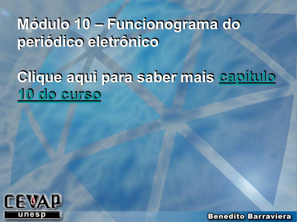 Módulo 10 – Funcionograma do periódico eletrônico Clique aqui para saber mais capítulo 10 do cursocapítulo 10 do curso Módulo 10 – Funcionograma do pe