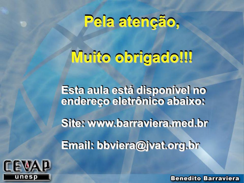 Pela atenção, Muito obrigado!!! Pela atenção, Muito obrigado!!! Esta aula está disponível no endereço eletrônico abaixo: Site: www.barraviera.med.br E