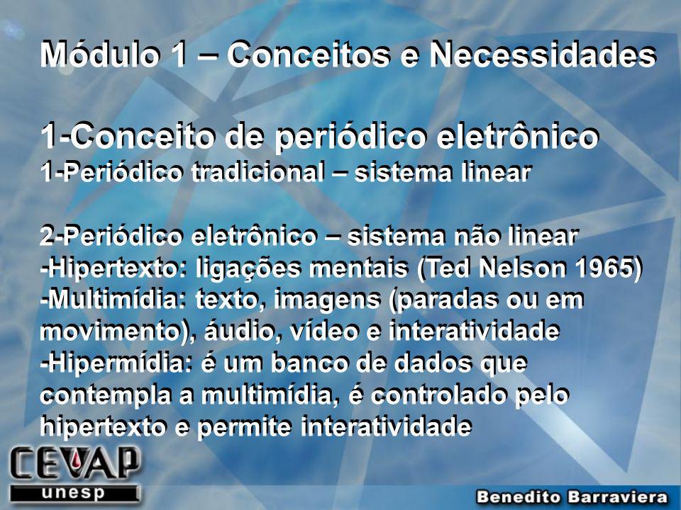 Módulo 1 – Conceitos e Necessidades 1-Conceito de periódico eletrônico 1-Periódico tradicional – sistema linear 2-Periódico eletrônico – sistema não l