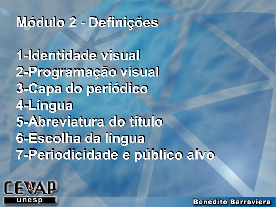 Módulo 2 - Definições 1-Identidade visual 2-Programação visual 3-Capa do periódico 4-Língua 5-Abreviatura do título 6-Escolha da língua 7-Periodicidad