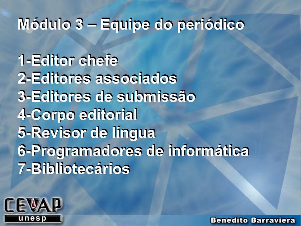 Módulo 3 – Equipe do periódico 1-Editor chefe 2-Editores associados 3-Editores de submissão 4-Corpo editorial 5-Revisor de língua 6-Programadores de i