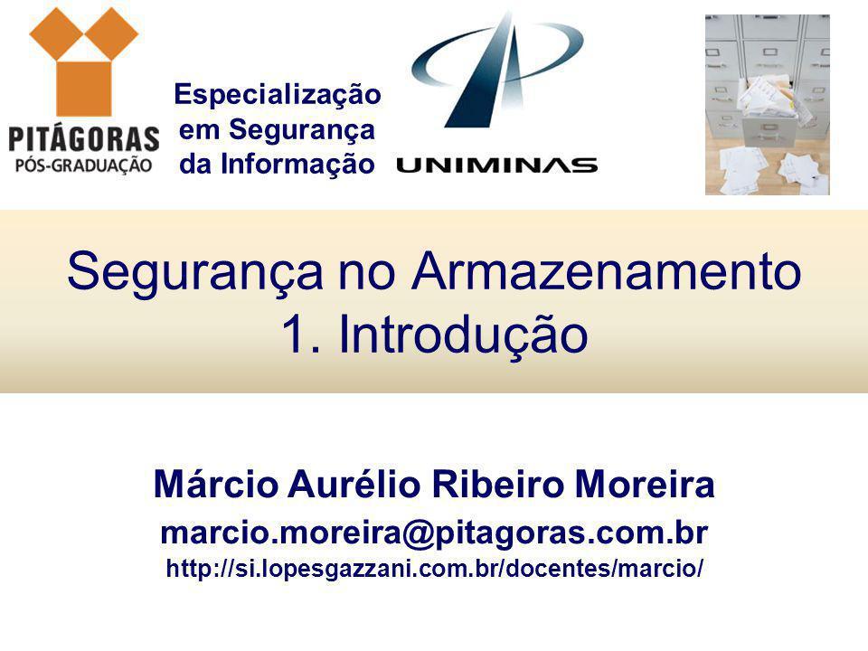Especialização em Segurança da Informação Segurança no Armazenamento 1. Introdução Márcio Aurélio Ribeiro Moreira marcio.moreira@pitagoras.com.br http