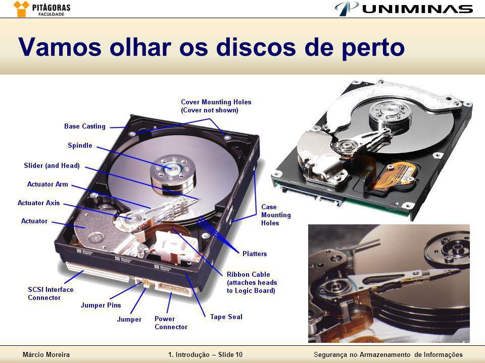 Márcio Moreira1. Introdução – Slide 10Segurança no Armazenamento de Informações Vamos olhar os discos de perto