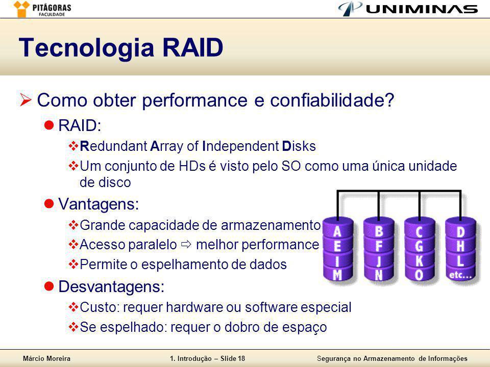 Márcio Moreira1. Introdução – Slide 18Segurança no Armazenamento de Informações Tecnologia RAID  Como obter performance e confiabilidade?  RAID:  R