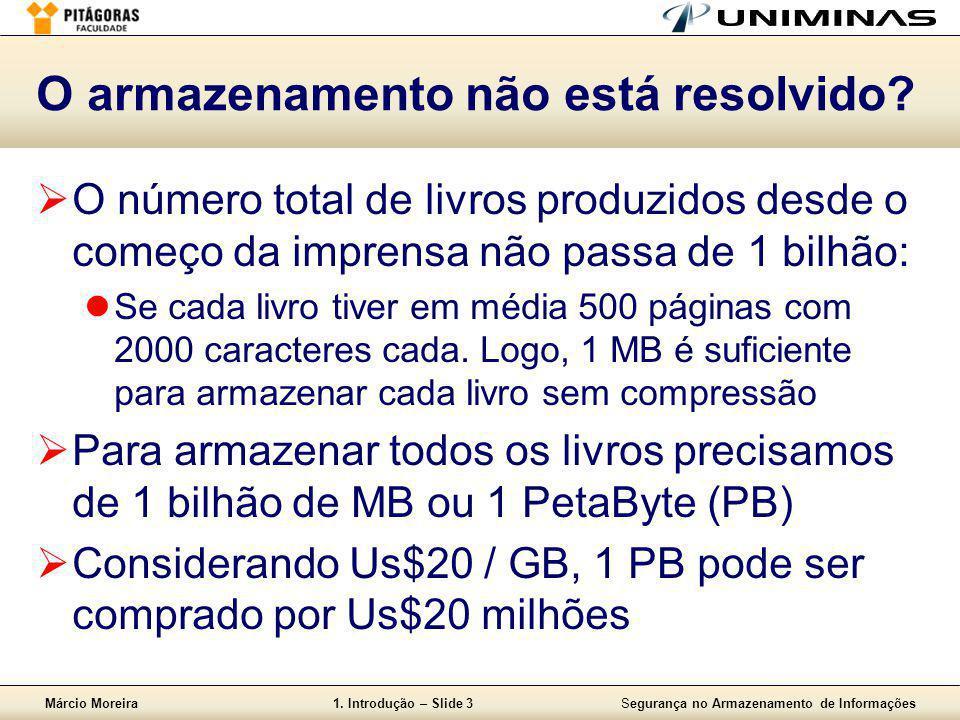 Márcio Moreira1. Introdução – Slide 3Segurança no Armazenamento de Informações O armazenamento não está resolvido?  O número total de livros produzid