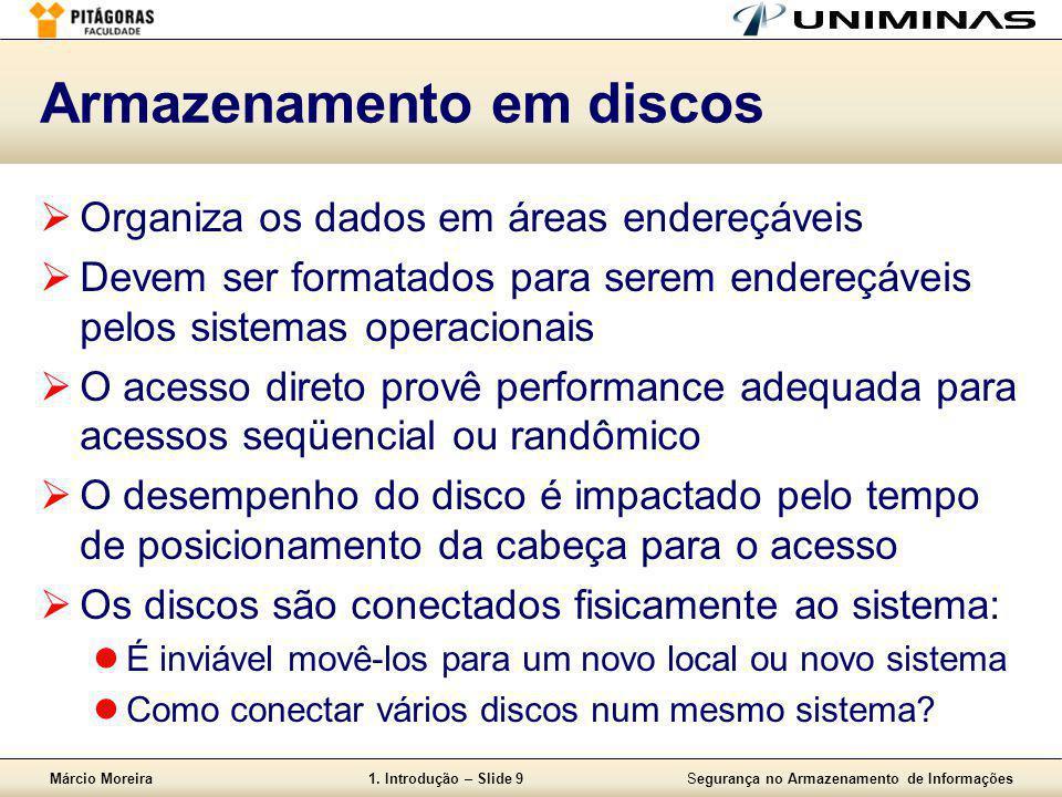 Márcio Moreira1. Introdução – Slide 9Segurança no Armazenamento de Informações Armazenamento em discos  Organiza os dados em áreas endereçáveis  Dev