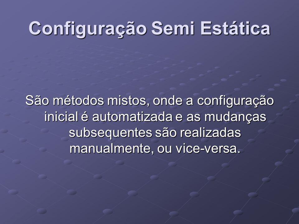 Configuração Semi Estática São métodos mistos, onde a configuração inicial é automatizada e as mudanças subsequentes são realizadas manualmente, ou vi