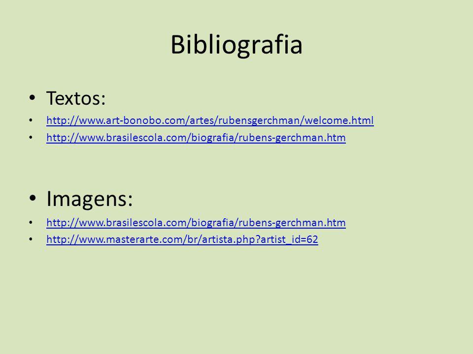 Bibliografia • Textos: • http://www.art-bonobo.com/artes/rubensgerchman/welcome.html http://www.art-bonobo.com/artes/rubensgerchman/welcome.html • htt