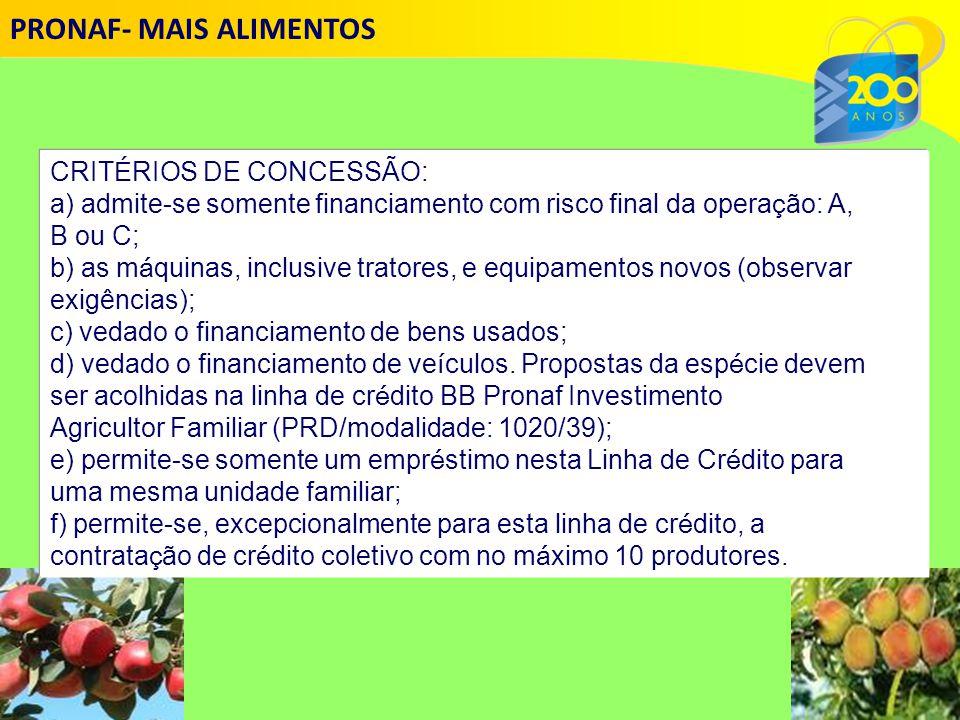 CRIT É RIOS DE CONCESSÃO: a) admite-se somente financiamento com risco final da opera ç ão: A, B ou C; b) as m á quinas, inclusive tratores, e equipamentos novos (observar exigências); c) vedado o financiamento de bens usados; d) vedado o financiamento de ve í culos.