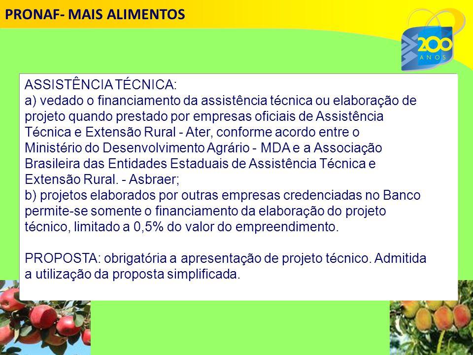 ASSISTÊNCIA T É CNICA: a) vedado o financiamento da assistência t é cnica ou elabora ç ão de projeto quando prestado por empresas oficiais de Assistência T é cnica e Extensão Rural - Ater, conforme acordo entre o Minist é rio do Desenvolvimento Agr á rio - MDA e a Associa ç ão Brasileira das Entidades Estaduais de Assistência T é cnica e Extensão Rural.