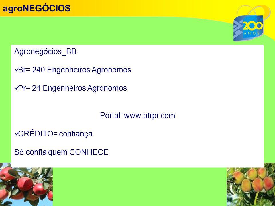 Agroneg ó cios_BB  Br= 240 Engenheiros Agronomos  Pr= 24 Engenheiros Agronomos Portal: www.atrpr.com  CR É DITO= confian ç a S ó confia quem CONHECE agroNEGÓCIOS