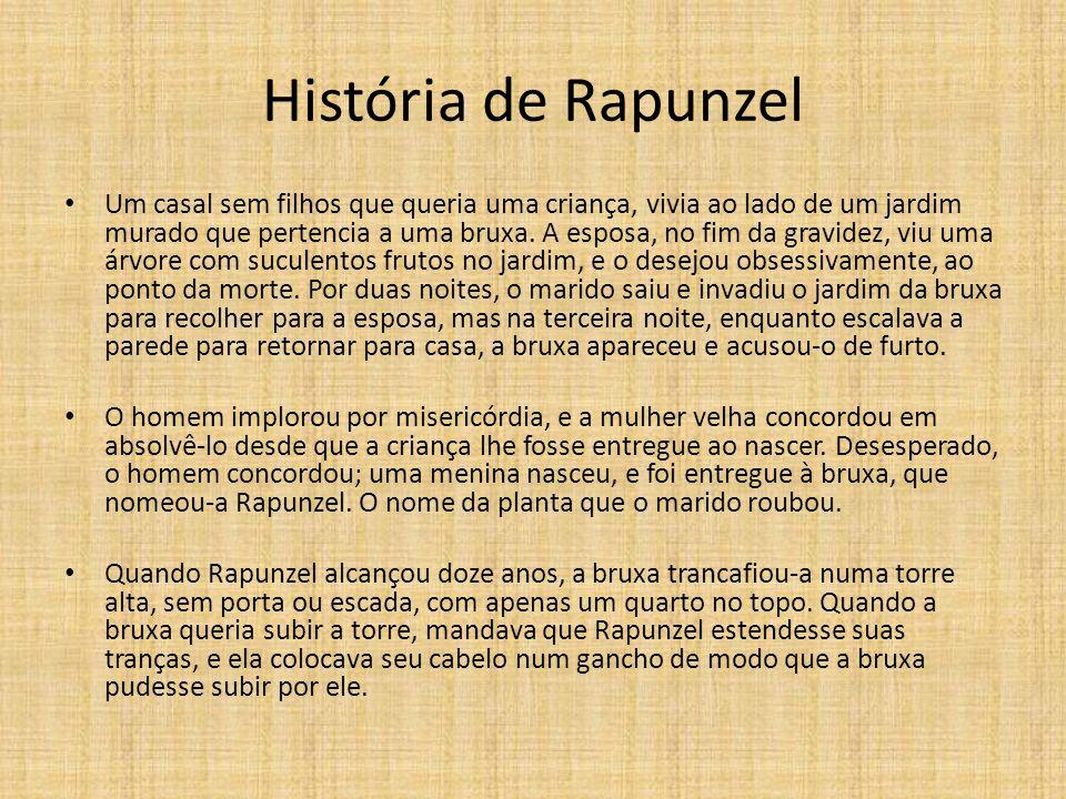 História de Rapunzel • Um casal sem filhos que queria uma criança, vivia ao lado de um jardim murado que pertencia a uma bruxa.