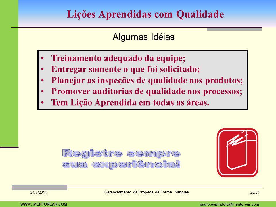 SAP Paulo Espindola 19 11 1960 paulo.espindola@mentorear.comWWW. MENTOREAR.COM Gerenciamento de Projetos de Forma Simples 24/6/2014 25/31 Uma pergunta