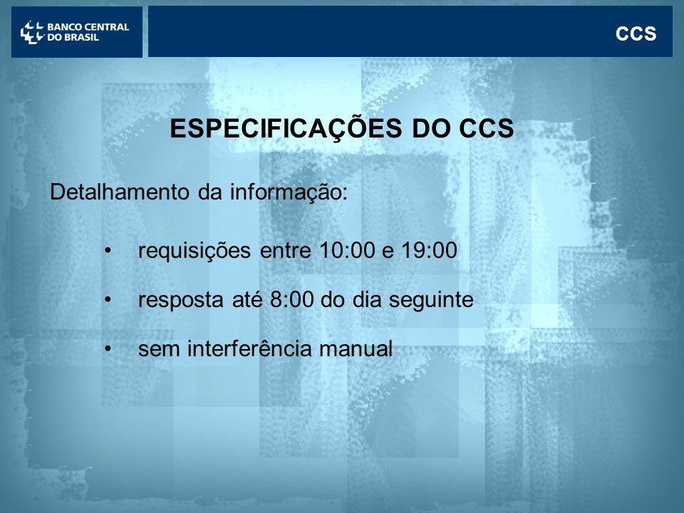 Lavagem de dinheiro CCS ESPECIFICAÇÕES DO CCS Detalhamento da informação: •requisições entre 10:00 e 19:00 •resposta até 8:00 do dia seguinte •sem interferência manual