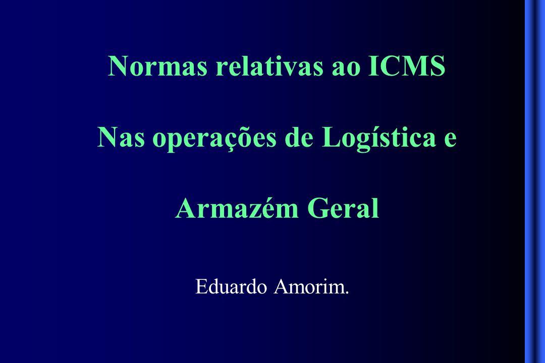 Normas relativas ao ICMS Nas operações de Logística e Armazém Geral Eduardo Amorim.