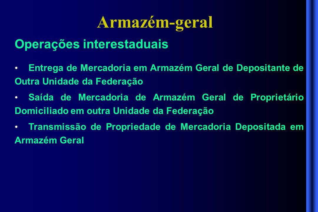 Armazém-geral Operações interestaduais • Entrega de Mercadoria em Armazém Geral de Depositante de Outra Unidade da Federação • Saída de Mercadoria de