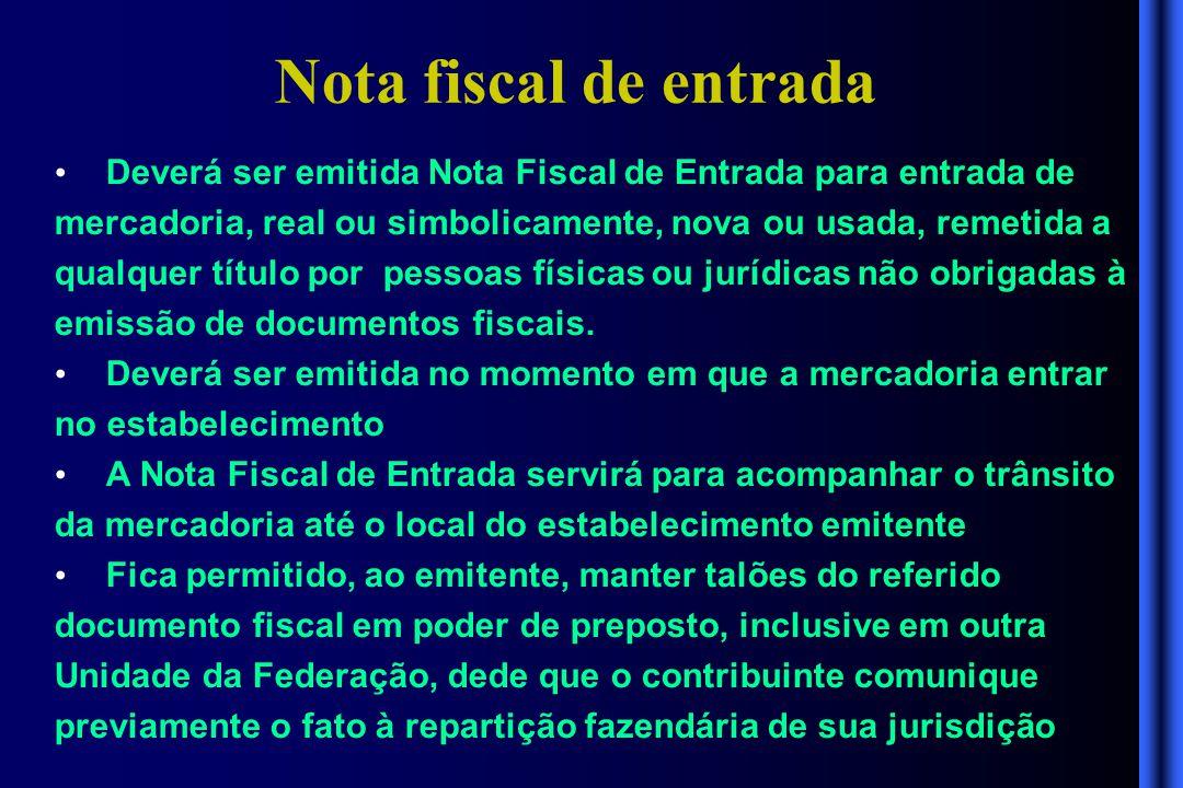 Nota fiscal de entrada • Deverá ser emitida Nota Fiscal de Entrada para entrada de mercadoria, real ou simbolicamente, nova ou usada, remetida a qualq