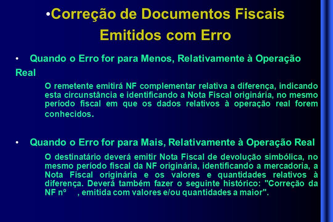 • Correção de Documentos Fiscais Emitidos com Erro • Quando o Erro for para Menos, Relativamente à Operação Real O remetente emitirá NF complementar r