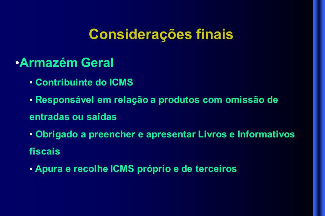 Considerações finais • Armazém Geral • Contribuinte do ICMS • Responsável em relação a produtos com omissão de entradas ou saídas • Obrigado a preench
