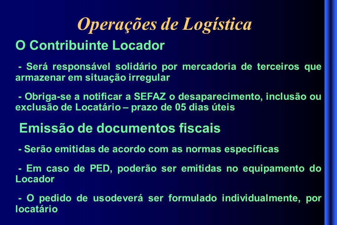 Operações de Logística O Contribuinte Locador - Será responsável solidário por mercadoria de terceiros que armazenar em situação irregular - Obriga-se