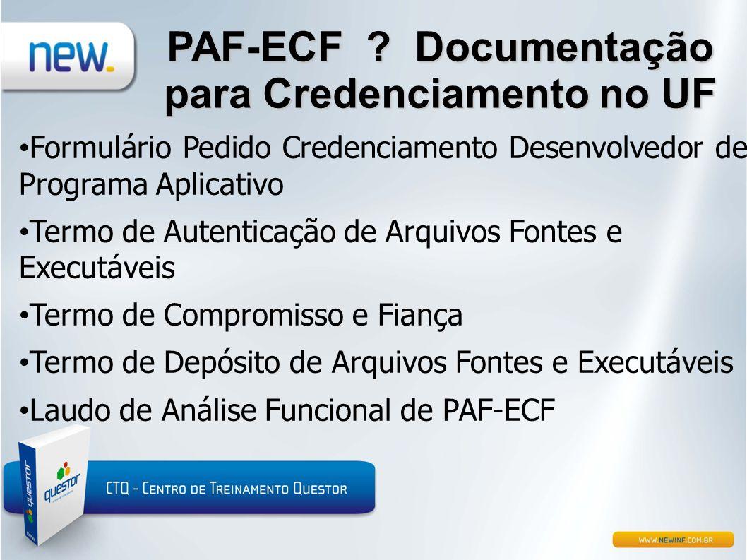 PAF-ECF ? Documentação para Credenciamento no UF • Formulário Pedido Credenciamento Desenvolvedor de Programa Aplicativo • Termo de Autenticação de Ar