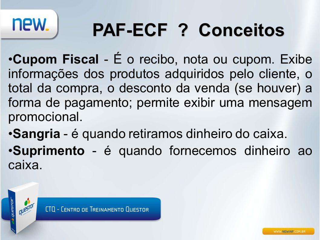 PAF-ECF ? Conceitos •Cupom Fiscal - É o recibo, nota ou cupom. Exibe informações dos produtos adquiridos pelo cliente, o total da compra, o desconto d