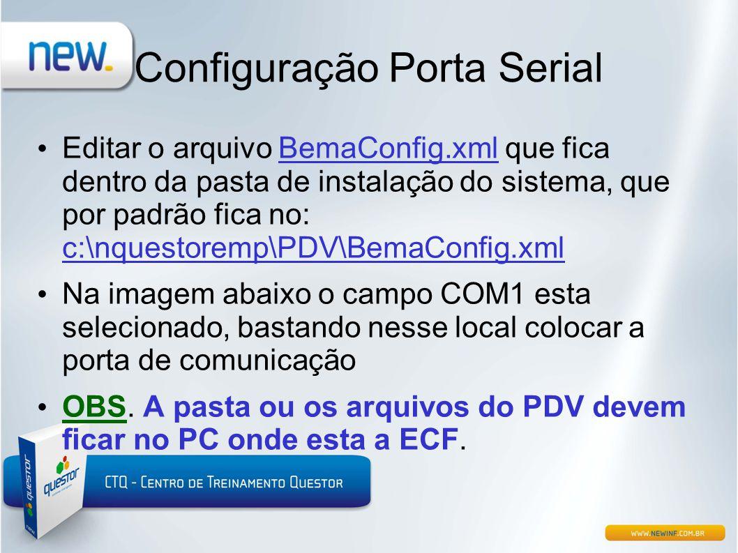 Configuração Porta Serial • Editar o arquivo BemaConfig.xml que fica dentro da pasta de instalação do sistema, que por padrão fica no: c:\nquestoremp\
