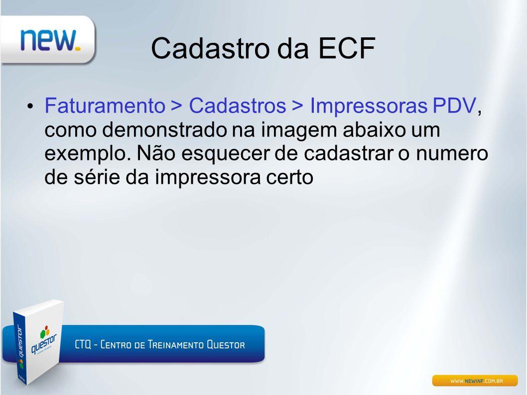 Cadastro da ECF • Faturamento > Cadastros > Impressoras PDV, como demonstrado na imagem abaixo um exemplo. Não esquecer de cadastrar o numero de série