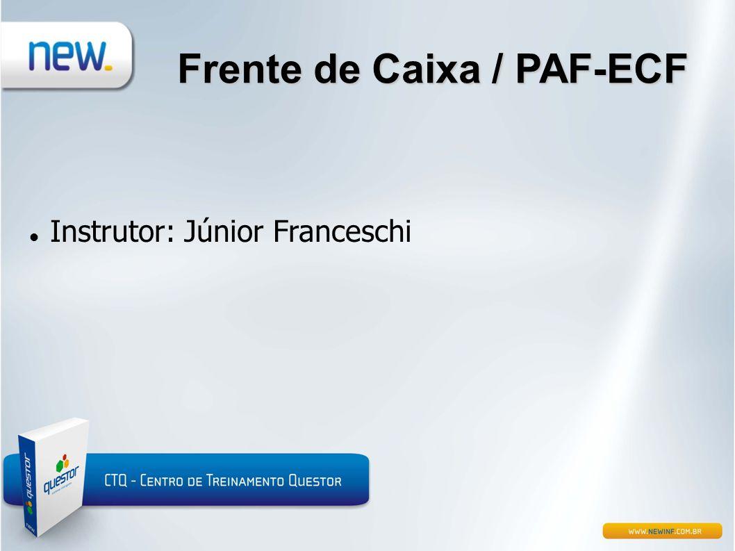 Frente de Caixa / PAF-ECF  Instrutor: Júnior Franceschi