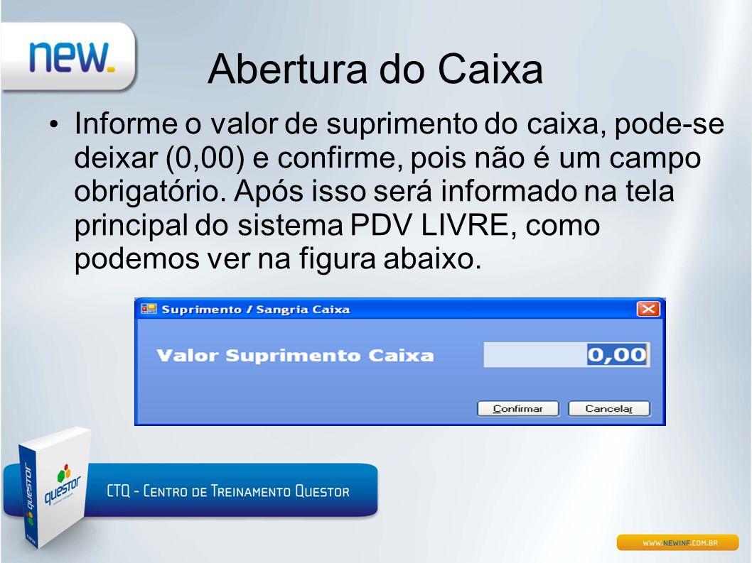 Abertura do Caixa • Informe o valor de suprimento do caixa, pode-se deixar (0,00) e confirme, pois não é um campo obrigatório. Após isso será informad