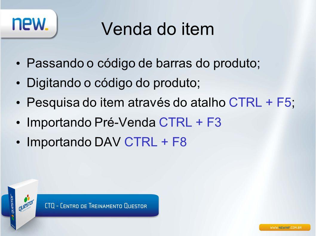 Venda do item • Passando o código de barras do produto; • Digitando o código do produto; • Pesquisa do item através do atalho CTRL + F5; • Importando