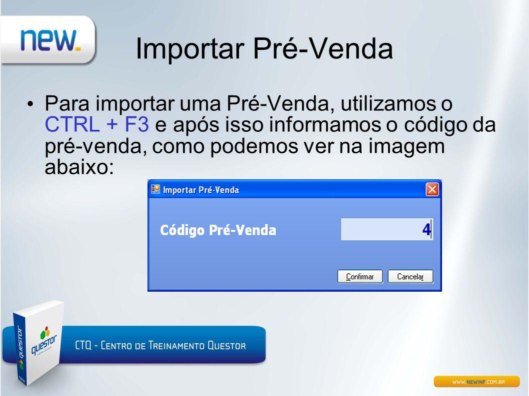 Importar Pré-Venda • Para importar uma Pré-Venda, utilizamos o CTRL + F3 e após isso informamos o código da pré-venda, como podemos ver na imagem abai