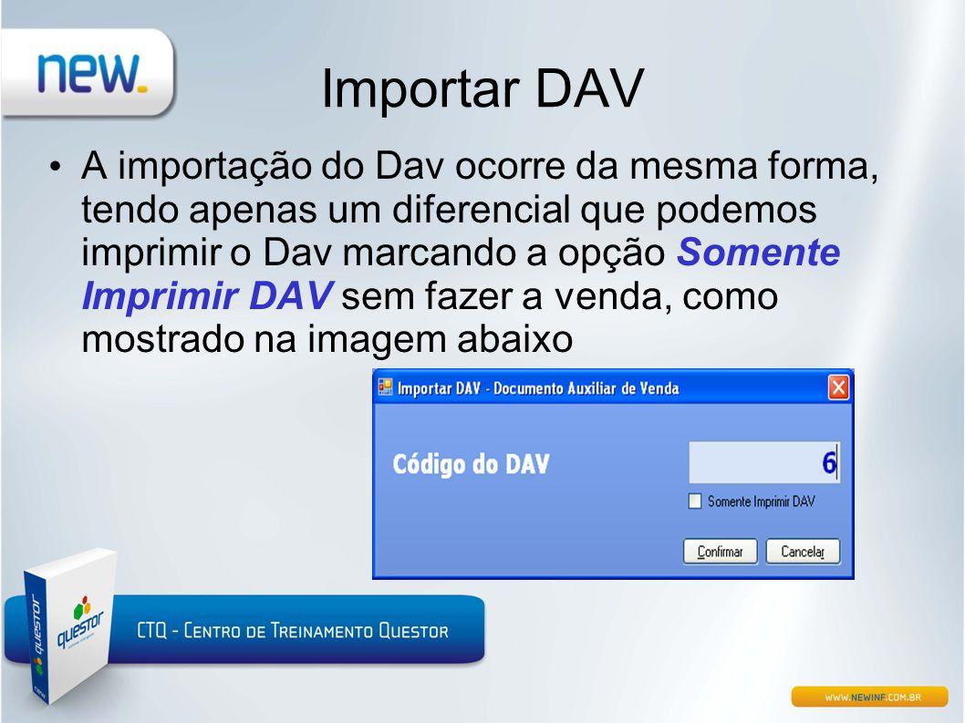 Importar DAV • A importação do Dav ocorre da mesma forma, tendo apenas um diferencial que podemos imprimir o Dav marcando a opção Somente Imprimir DAV